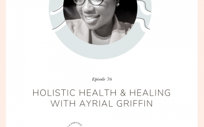 Holistic Health & Healing with Ayrial Griffin