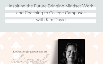 Inspiring the Future Bringing Mindset Work and Coaching to College Campuses with Kim David