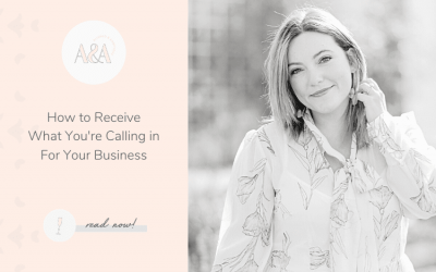 How to Receive What You're Calling in For Your Business