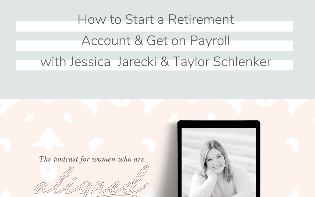 How to Start a Retirement Account & Get on Payroll with Jessica Jarecki & Taylor Schlenker