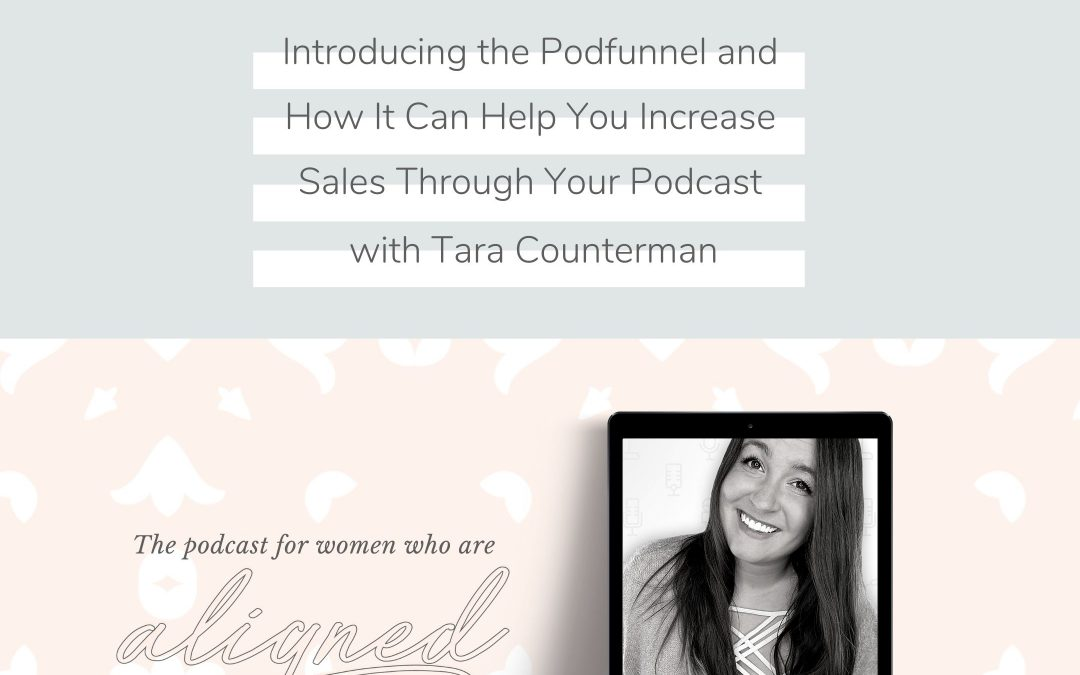 How To Create a Sales Funnel That Drives Growth Through Your Podcast with Tara Counterman
